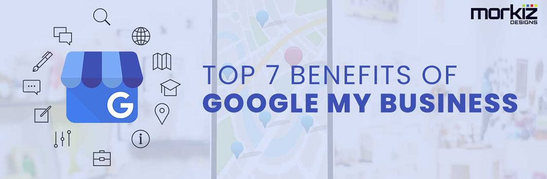 Top 7 Benefits Of Google My Business